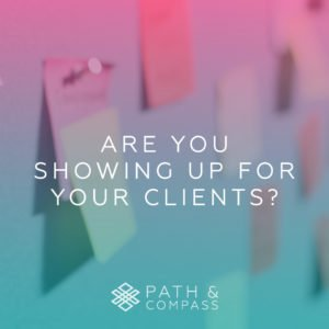 Are you showing up for your clients?