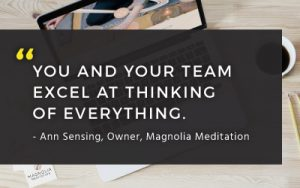 """You and your team excel at thinking of everything."" - Ann Sensing"