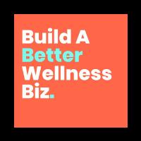 Build a Better Wellness Biz Podcast